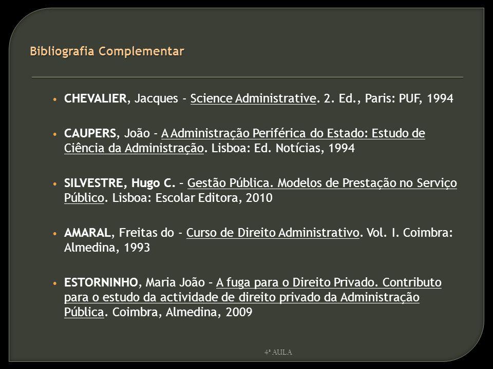 4ª AULA Bibliografia Complementar CHEVALIER, Jacques - Science Administrative. 2. Ed., Paris: PUF, 1994 CAUPERS, João - A Administração Periférica do
