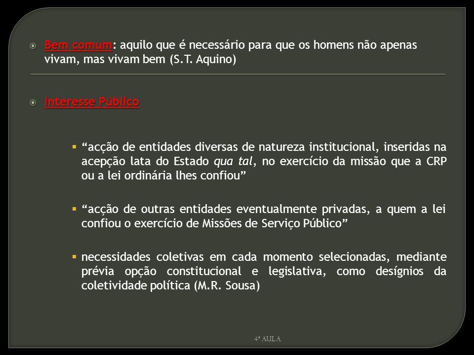 """ Bem comum  Bem comum: aquilo que é necessário para que os homens não apenas vivam, mas vivam bem (S.T. Aquino)  Interesse Público qua tal  """"acção"""