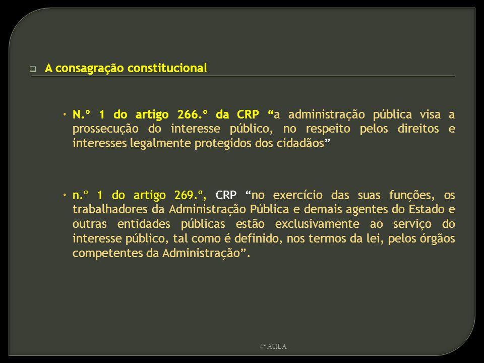 """ A consagração constitucional  N.º 1 do artigo 266.º da CRP """"a administração pública visa a prossecução do interesse público, no respeito pelos dire"""
