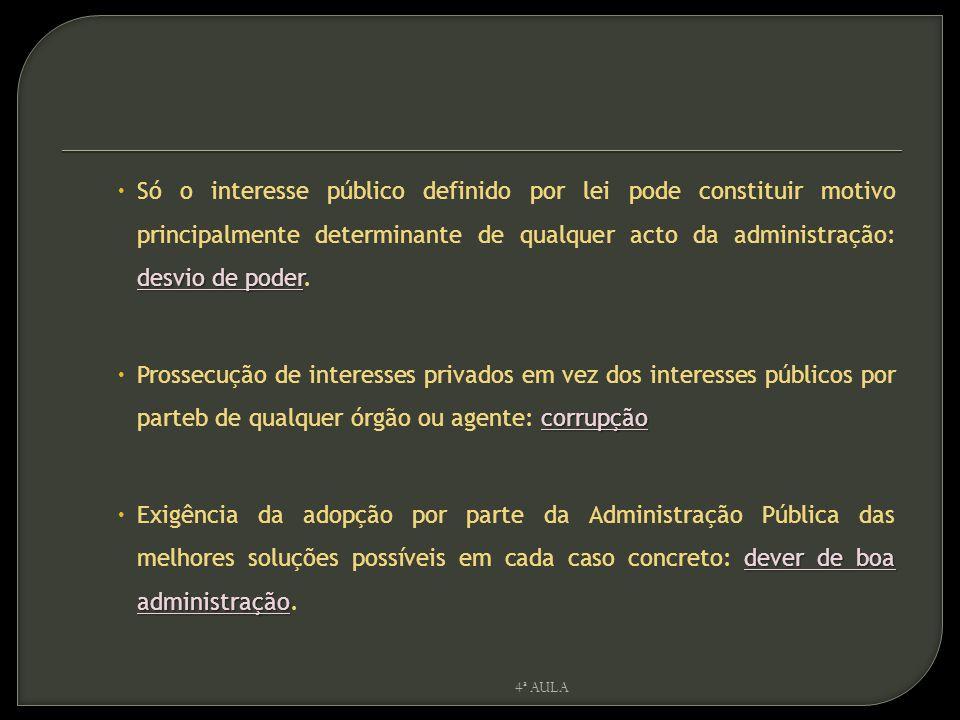  Desvio de poder  Sempre que um órgão da administração praticar um acto que não tenha por motivo principal o interesse público colocado pela lei a seu cargo.