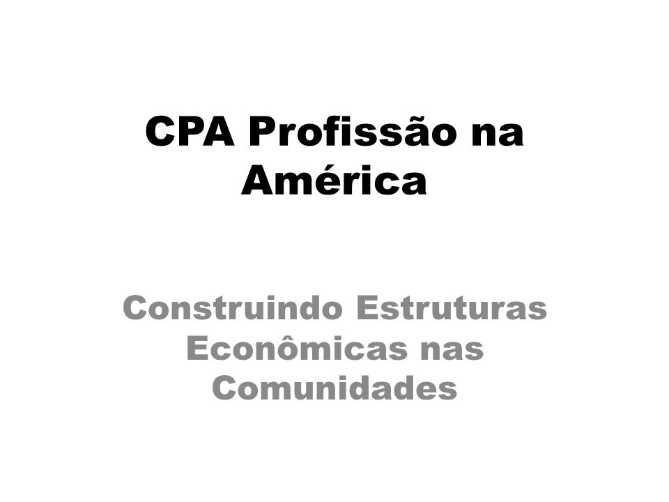 CPA Profissão na América Construindo Estruturas Econômicas nas Comunidades
