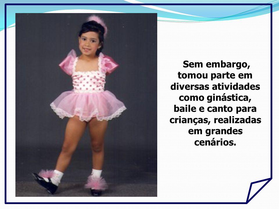 Sem embargo, tomou parte em diversas atividades como ginástica, baile e canto para crianças, realizadas em grandes cenários.