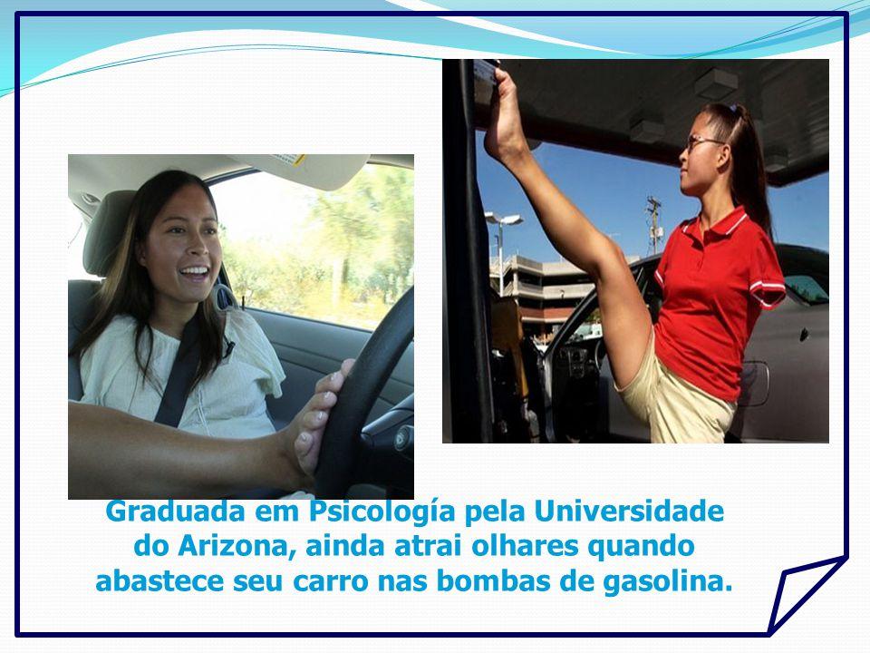 Graduada em Psicología pela Universidade do Arizona, ainda atrai olhares quando abastece seu carro nas bombas de gasolina.