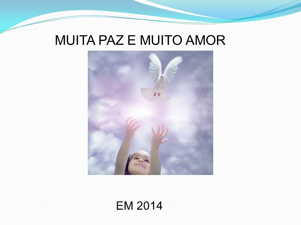 MUITA PAZ E MUITO AMOR EM 2014