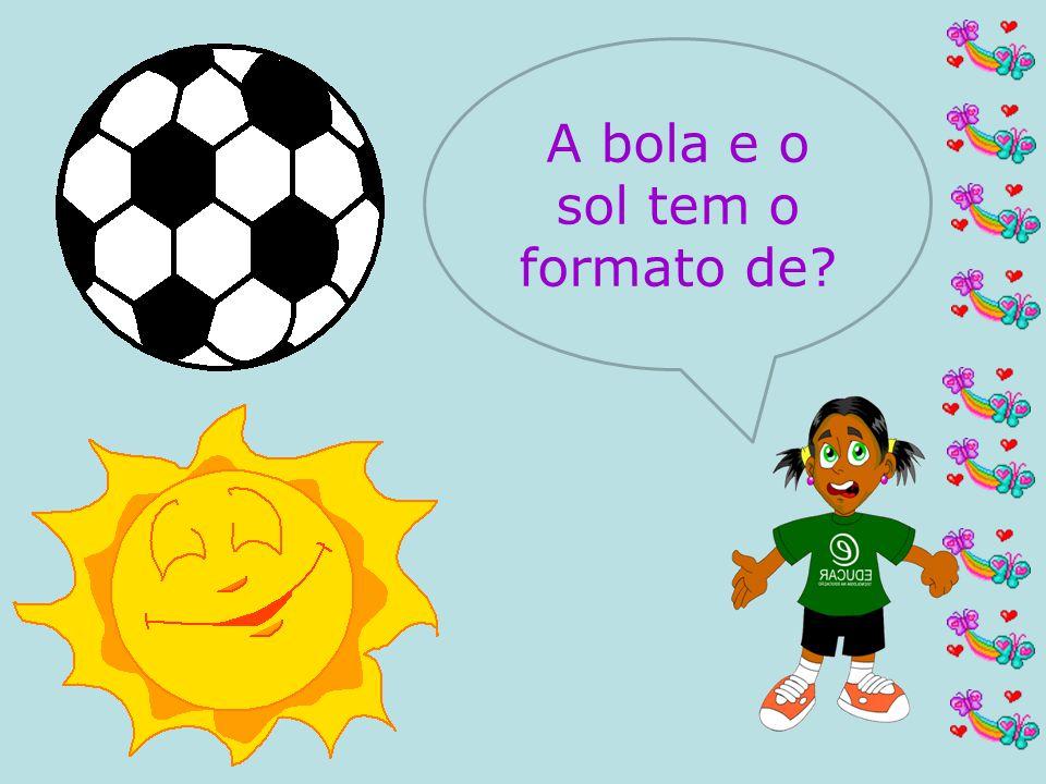 A bola e o sol tem o formato de?