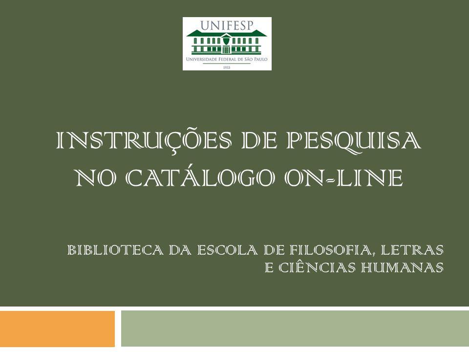 INSTRUÇÕES DE PESQUISA NO CATÁLOGO ON-LINE BIBLIOTECA DA ESCOLA DE FILOSOFIA, LETRAS E CIÊNCIAS HUMANAS