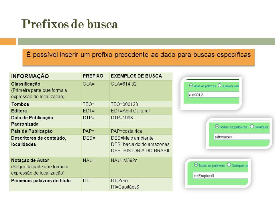 Prefixos de busca INFORMAÇÃO PREFIXOEXEMPLOS DE BUSCA Classificação (Primeira parte que forma a expressão de localização) CLA=CLA=614.32 TombosTBO=TBO