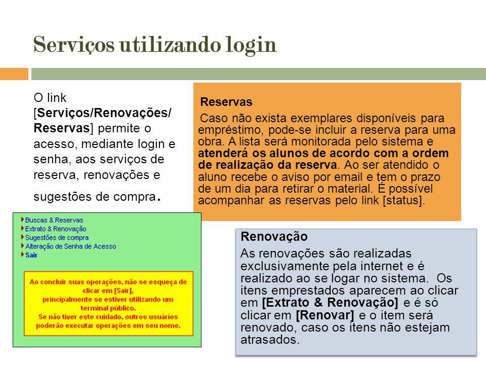 Serviços utilizando login O link [Serviços/Renovações/ Reservas] permite o acesso, mediante login e senha, aos serviços de reserva, renovações e suges