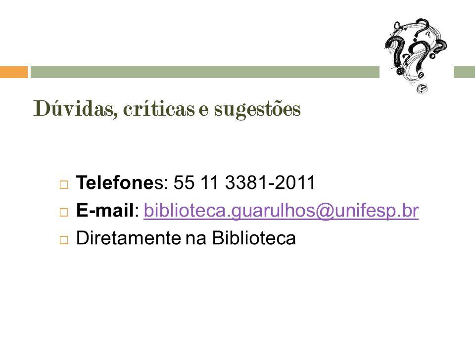  Telefones: 55 11 3381-2011  E-mail: biblioteca.guarulhos@unifesp.brbiblioteca.guarulhos@unifesp.br  Diretamente na Biblioteca Dúvidas, críticas e