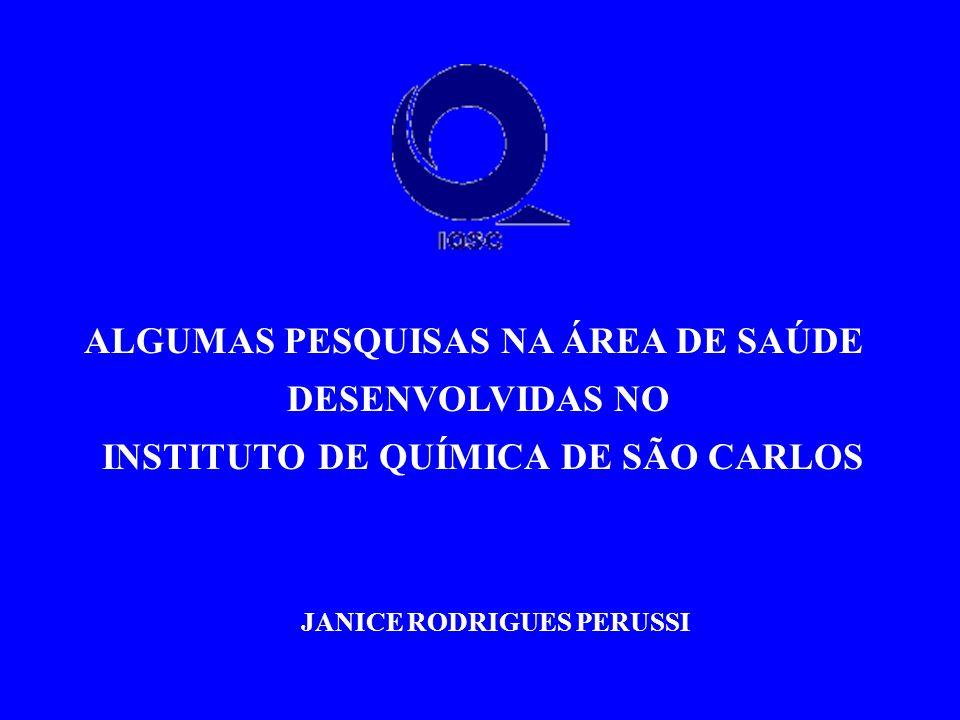 ALGUMAS PESQUISAS NA ÁREA DE SAÚDE DESENVOLVIDAS NO INSTITUTO DE QUÍMICA DE SÃO CARLOS JANICE RODRIGUES PERUSSI