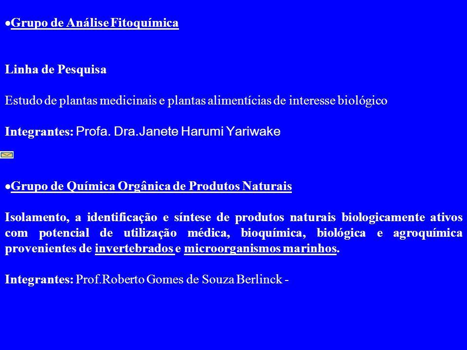  Grupo de Análise Fitoquímica Linha de Pesquisa Estudo de plantas medicinais e plantas alimentícias de interesse biológico Integrantes: Profa.