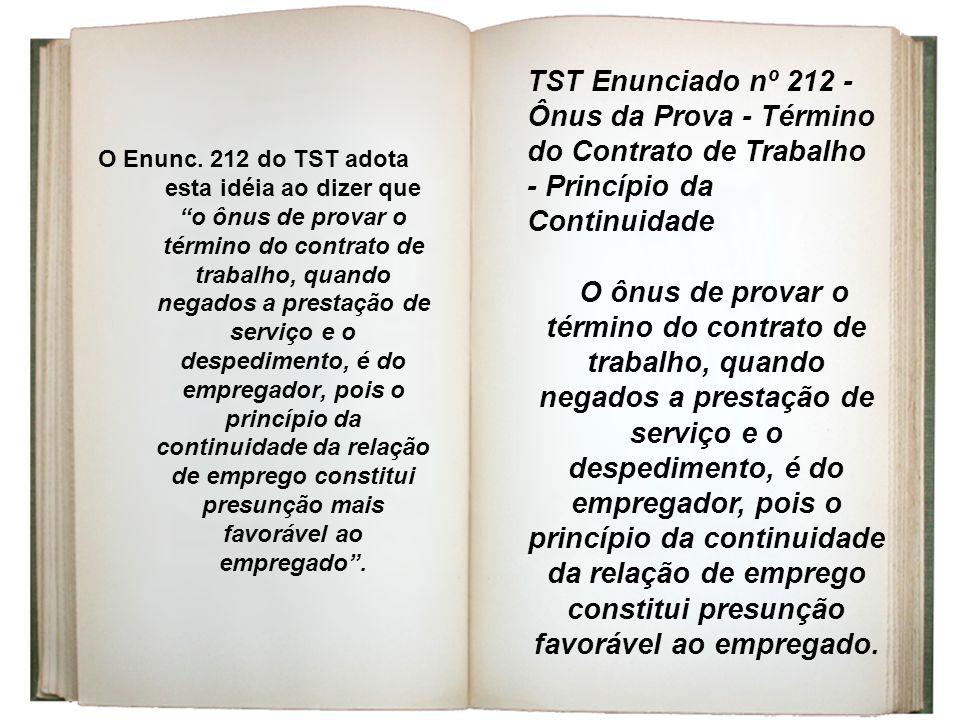 """O Enunc. 212 do TST adota esta idéia ao dizer que """"o ônus de provar o término do contrato de trabalho, quando negados a prestação de serviço e o despe"""