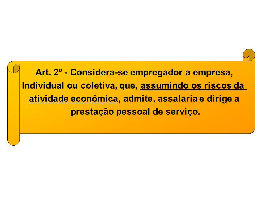Art. 2º - Considera-se empregador a empresa, Individual ou coletiva, que, assumindo os riscos da atividade econômica, admite, assalaria e dirige a pre