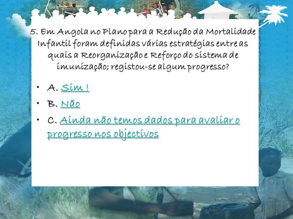 5. Em Angola no Plano para a Redução da Mortalidade Infantil foram definidas várias estratégias entre as quais a Reorganização e Reforço do sistema de