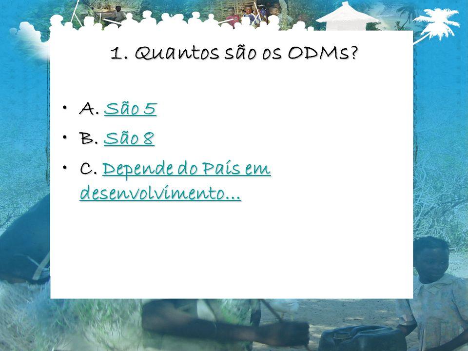 1.Quantos são os ODMs. A. São 5A. São 5São 5São 5 B.