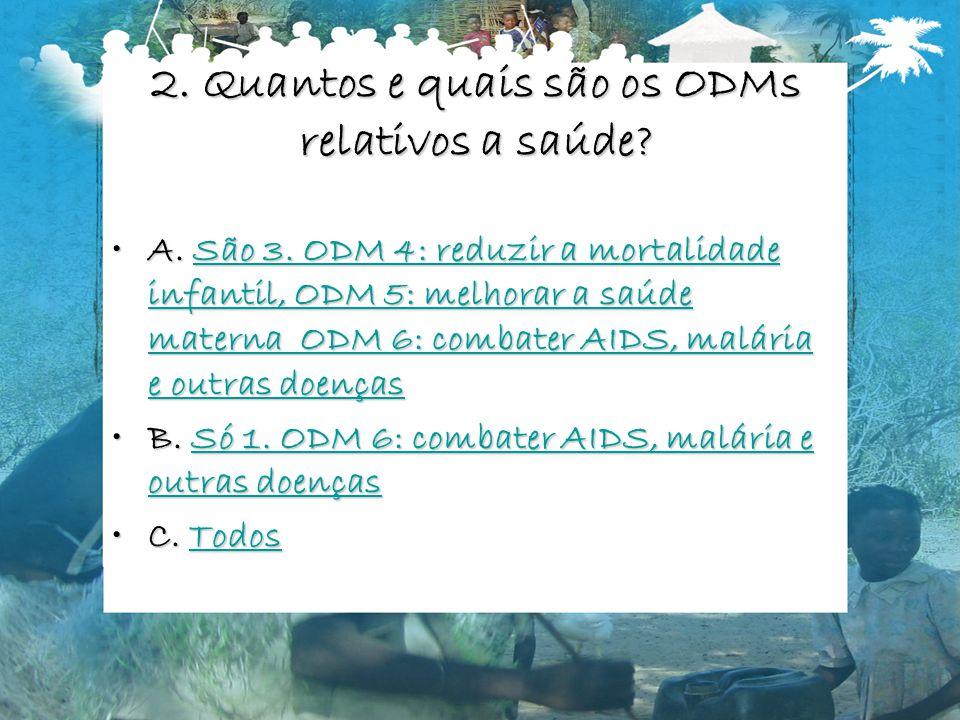 2.Quantos e quais são os ODMs relativos a saúde. A.
