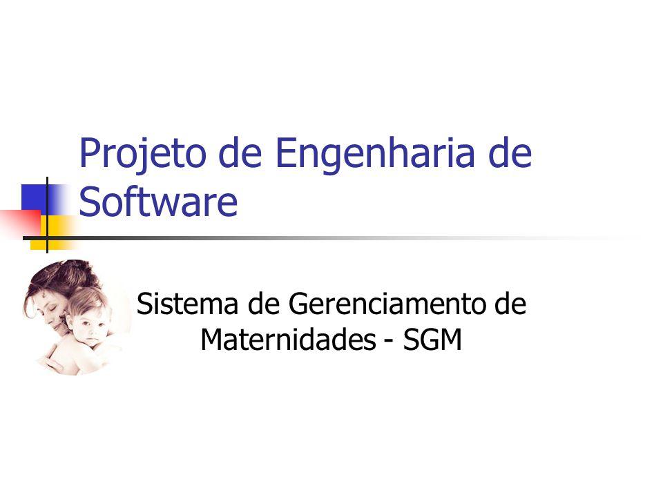 Projeto de Engenharia de Software Sistema de Gerenciamento de Maternidades - SGM