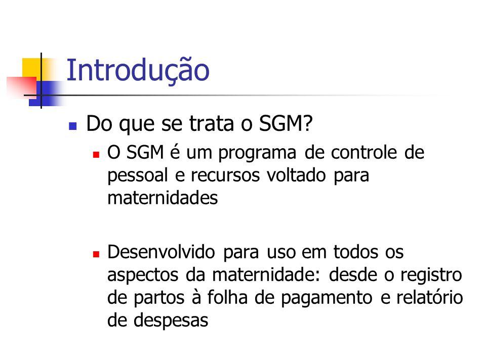 Introdução Do que se trata o SGM? O SGM é um programa de controle de pessoal e recursos voltado para maternidades Desenvolvido para uso em todos os as