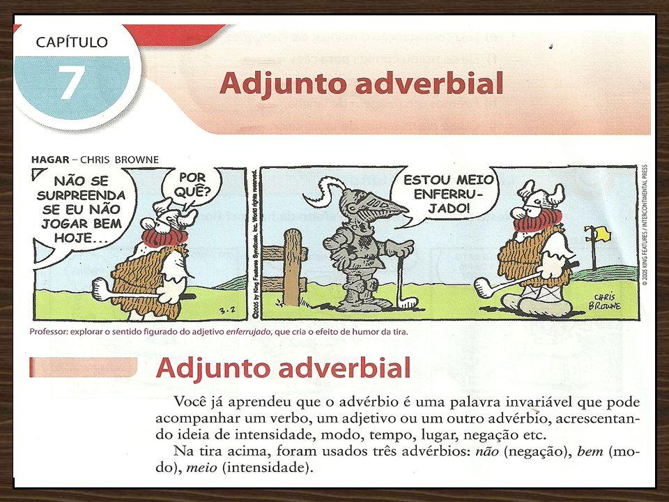 Aqui – adjunto adverbial de_______ Ele chegou ontem cedo muito mal. ontem – adjunto adverbial de_______ cedo – adjunto adverbial de_______ muito – adj