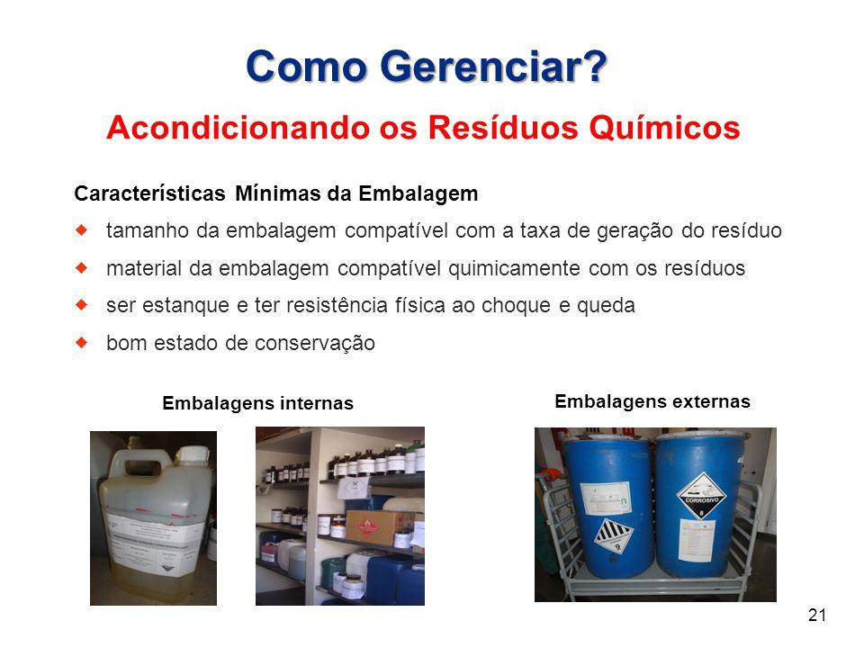 Acondicionando os Resíduos Químicos Como Gerenciar? Características Mínimas da Embalagem  tamanho da embalagem compatível com a taxa de geração do re