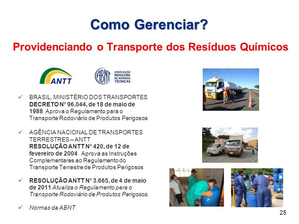 Como Gerenciar? Providenciando o Transporte dos Resíduos Químicos 25 BRASIL. MINISTÉRIO DOS TRANSPORTES DECRETO Nº 96.044, de 18 de maio de 1988 Aprov