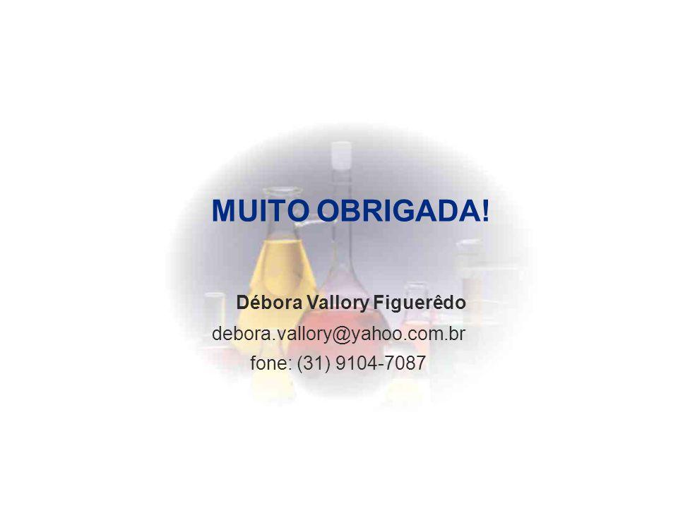 MUITO OBRIGADA! Débora Vallory Figuerêdo debora.vallory@yahoo.com.br fone: (31) 9104-7087