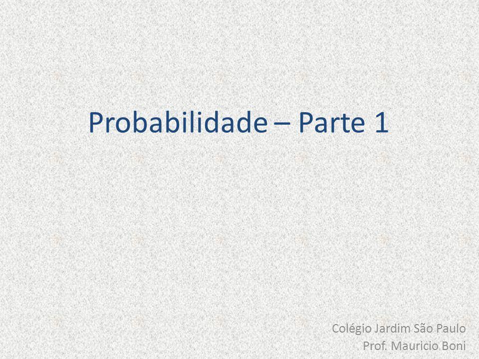 Probabilidade – Parte 1 Colégio Jardim São Paulo Prof. Mauricio Boni