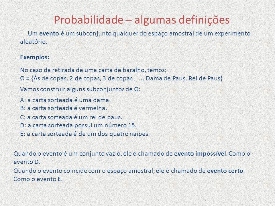 Probabilidade – algumas definições Um evento é um subconjunto qualquer do espaço amostral de um experimento aleatório. Exemplos: No caso da retirada d