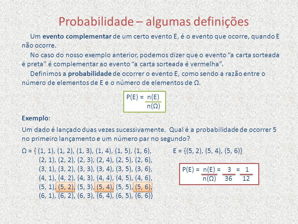 Probabilidade – algumas definições Um evento complementar de um certo evento E, é o evento que ocorre, quando E não ocorre. No caso do nosso exemplo a