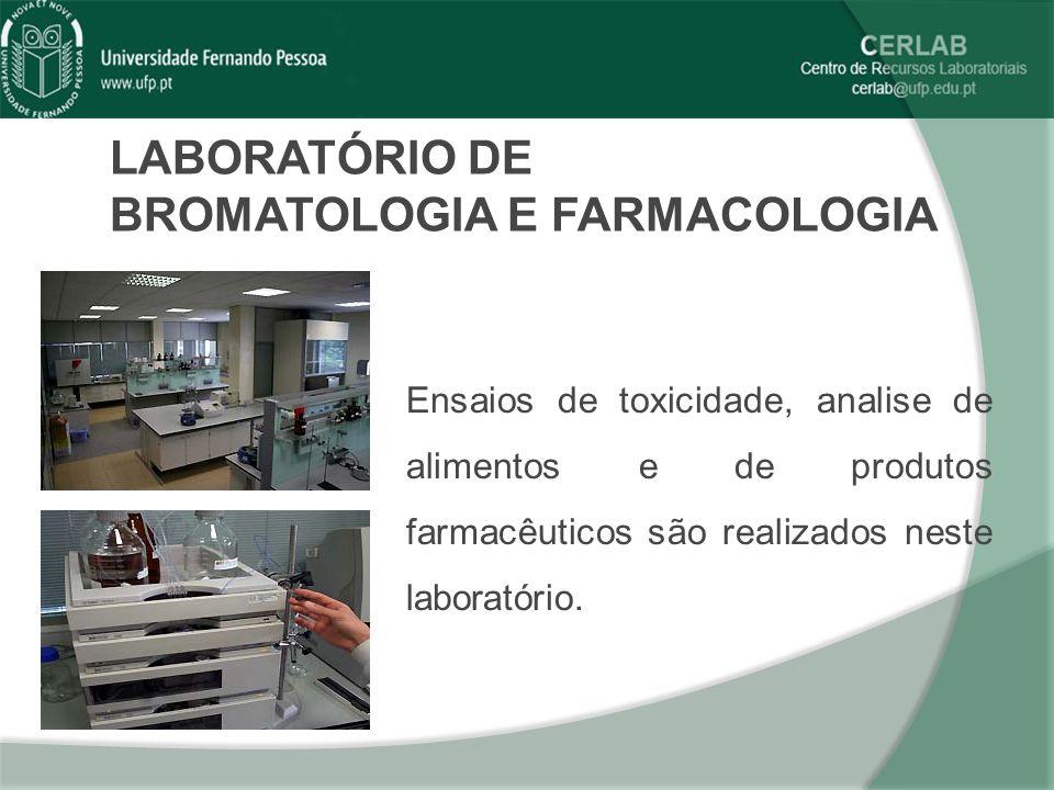 LABORATÓRIO DE BROMATOLOGIA E FARMACOLOGIA Ensaios de toxicidade, analise de alimentos e de produtos farmacêuticos são realizados neste laboratório.