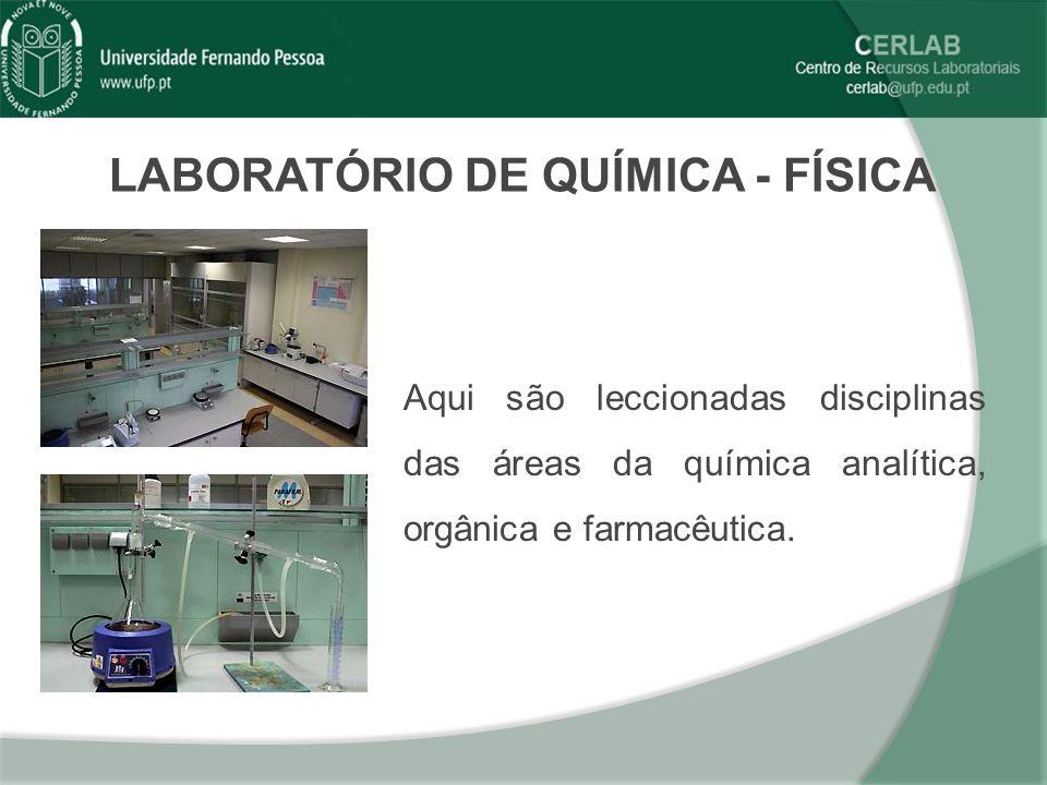 LABORATÓRIO DE QUÍMICA - FÍSICA Aqui são leccionadas disciplinas das áreas da química analítica, orgânica e farmacêutica.