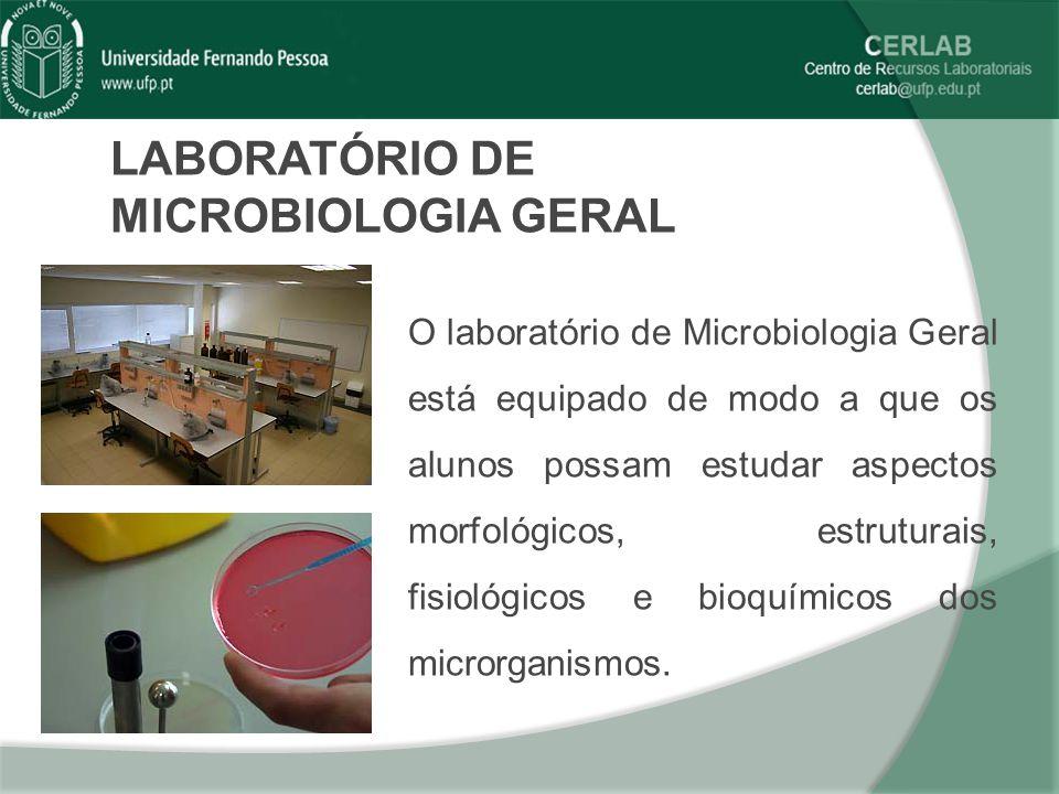 LABORATÓRIO DE MICROBIOLOGIA GERAL O laboratório de Microbiologia Geral está equipado de modo a que os alunos possam estudar aspectos morfológicos, es
