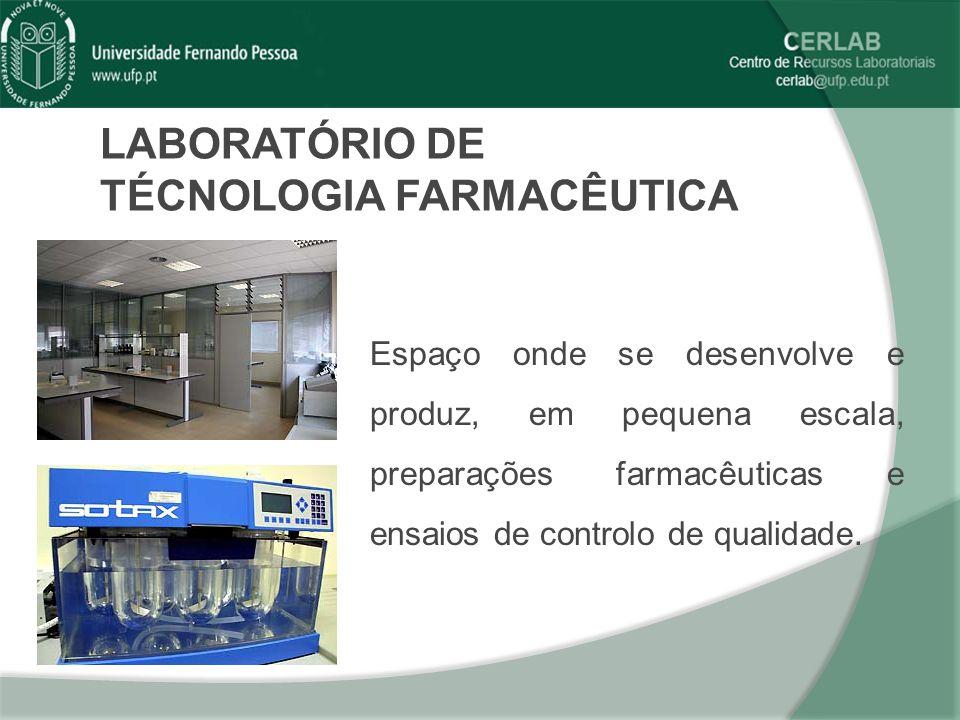LABORATÓRIO DE TÉCNOLOGIA FARMACÊUTICA Espaço onde se desenvolve e produz, em pequena escala, preparações farmacêuticas e ensaios de controlo de quali