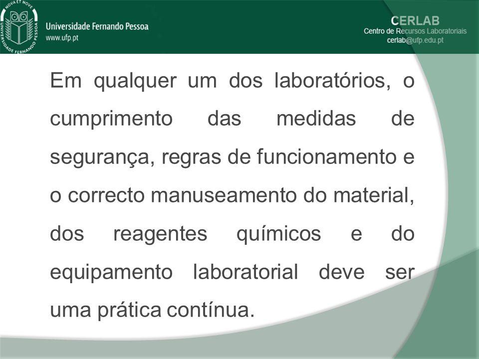 Em qualquer um dos laboratórios, o cumprimento das medidas de segurança, regras de funcionamento e o correcto manuseamento do material, dos reagentes