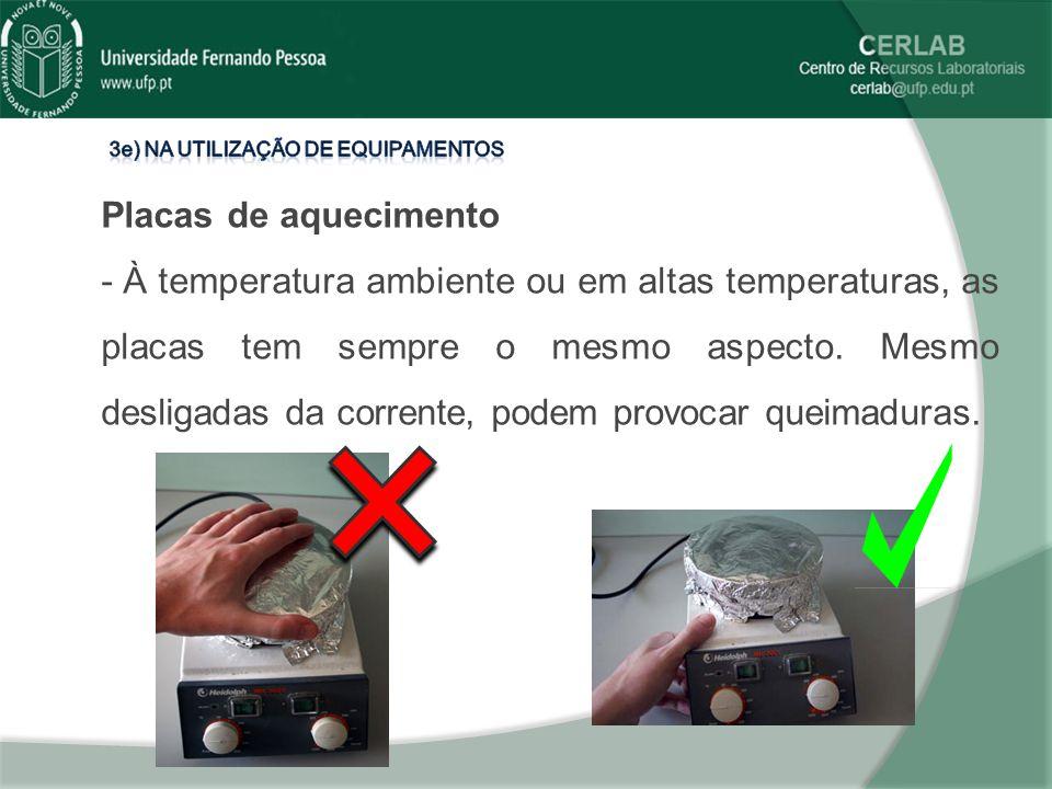 Placas de aquecimento - À temperatura ambiente ou em altas temperaturas, as placas tem sempre o mesmo aspecto. Mesmo desligadas da corrente, podem pro