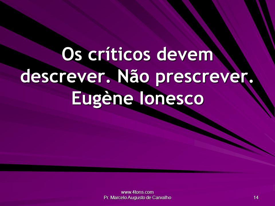 www.4tons.com Pr. Marcelo Augusto de Carvalho 14 Os críticos devem descrever.