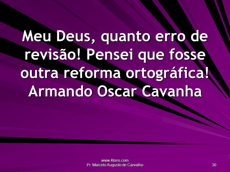 www.4tons.com Pr. Marcelo Augusto de Carvalho 30 Meu Deus, quanto erro de revisão.