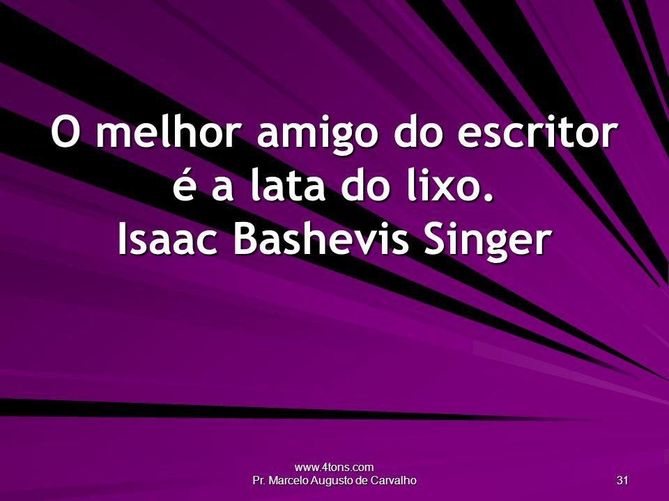 www.4tons.com Pr. Marcelo Augusto de Carvalho 31 O melhor amigo do escritor é a lata do lixo.