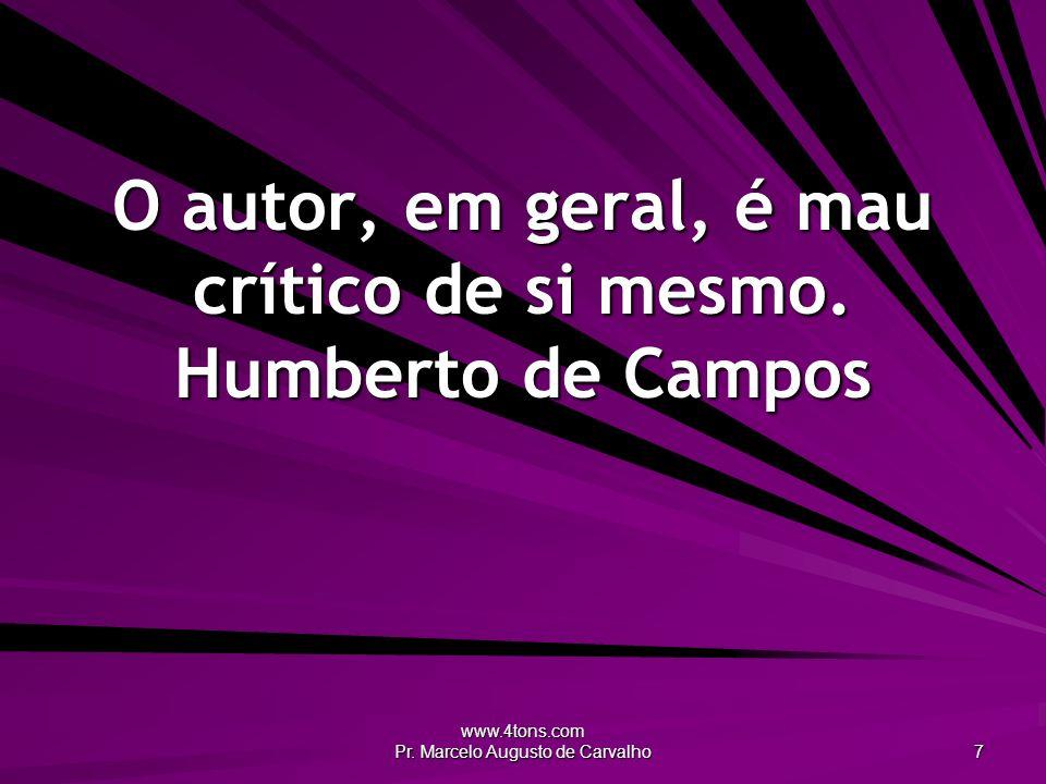 www.4tons.com Pr. Marcelo Augusto de Carvalho 7 O autor, em geral, é mau crítico de si mesmo.