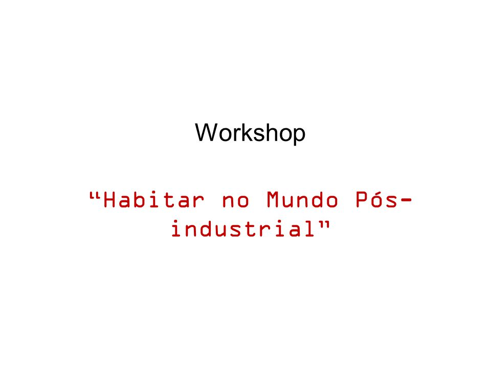 Workshop Habitar no Mundo Pós- industrial