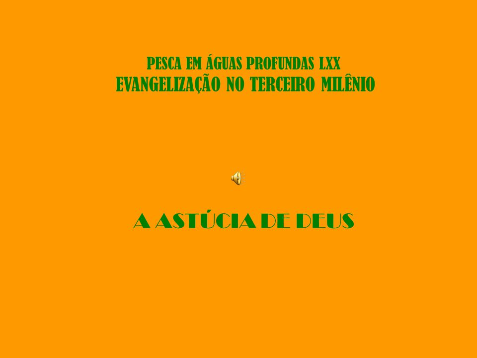 PESCA EM ÁGUAS PROFUNDAS LXX EVANGELIZAÇÃO NO TERCEIRO MILÊNIO A ASTÚCIA DE DEUS