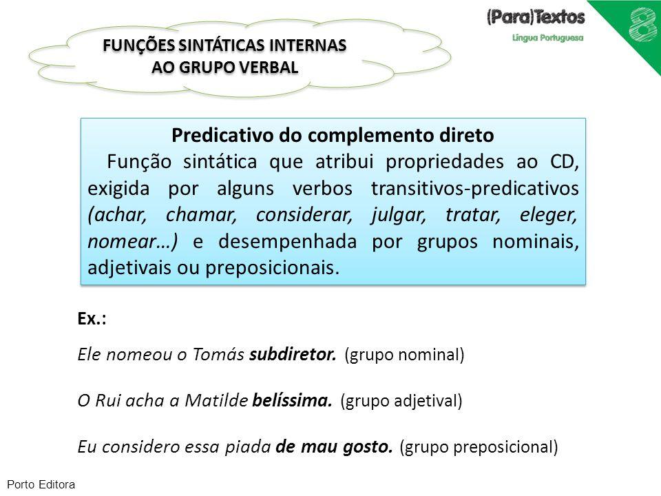 Porto Editora Predicativo do complemento direto Função sintática que atribui propriedades ao CD, exigida por alguns verbos transitivos-predicativos (a