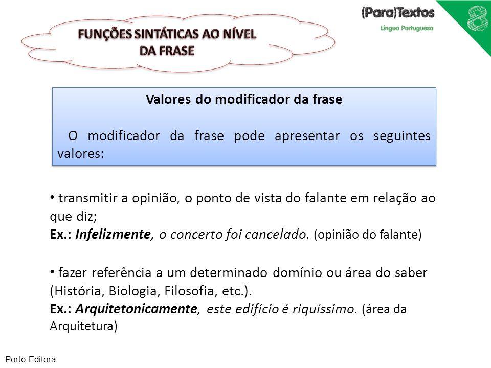 Porto Editora Valores do modificador da frase O modificador da frase pode apresentar os seguintes valores: Valores do modificador da frase O modificad