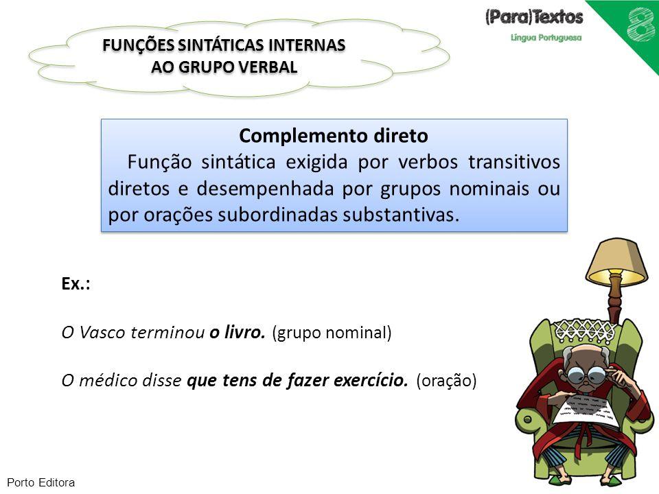 Porto Editora Complemento direto Função sintática exigida por verbos transitivos diretos e desempenhada por grupos nominais ou por orações subordinada