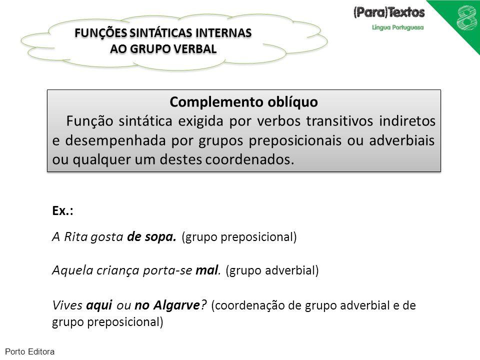 Porto Editora Complemento oblíquo Função sintática exigida por verbos transitivos indiretos e desempenhada por grupos preposicionais ou adverbiais ou