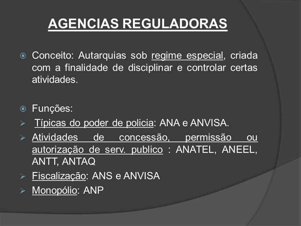 AGENCIAS REGULADORAS  Conceito: Autarquias sob regime especial, criada com a finalidade de disciplinar e controlar certas atividades.  Funções:  Tí