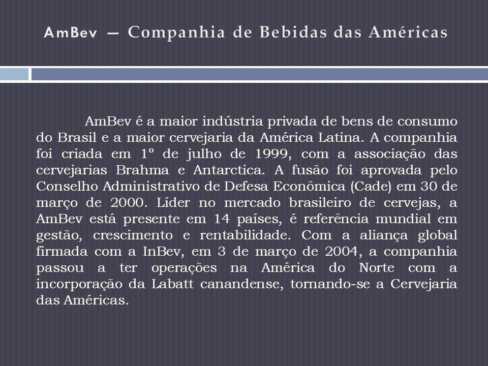 AmBev é a maior indústria privada de bens de consumo do Brasil e a maior cervejaria da América Latina.