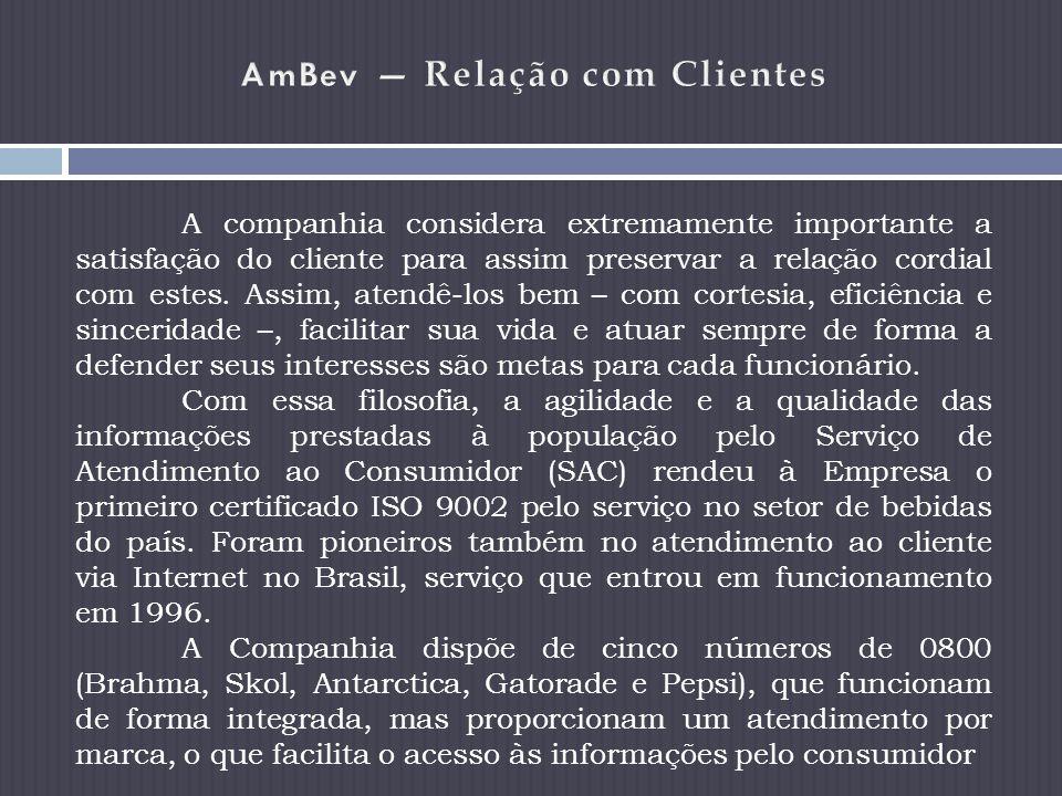 A companhia considera extremamente importante a satisfação do cliente para assim preservar a relação cordial com estes.