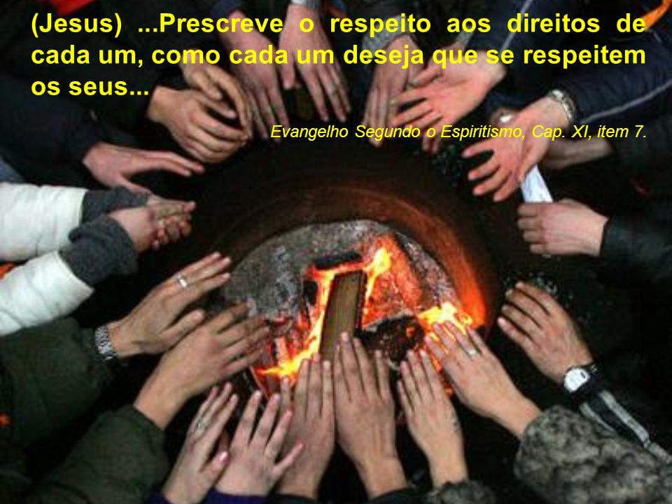 (Jesus)...Prescreve o respeito aos direitos de cada um, como cada um deseja que se respeitem os seus...