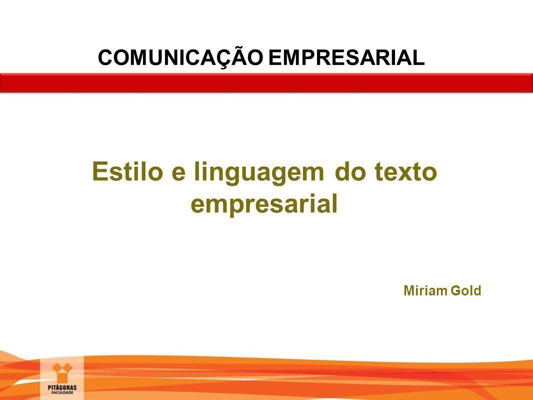 Estilo e linguagem do texto empresarial Miriam Gold COMUNICAÇÃO EMPRESARIAL